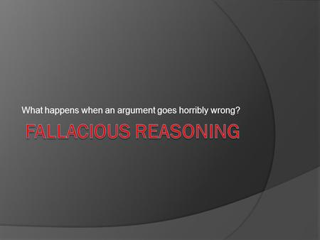 What happens when an argument goes horribly wrong?