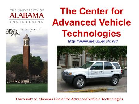 University of Alabama Center for Advanced Vehicle Technologies The Center for Advanced Vehicle Technologies