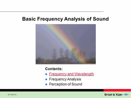 BA 7660-06, 1 Basic Frequency Analysis of Sound Contents: Frequency and Wavelength Frequency Analysis Perception of Sound.