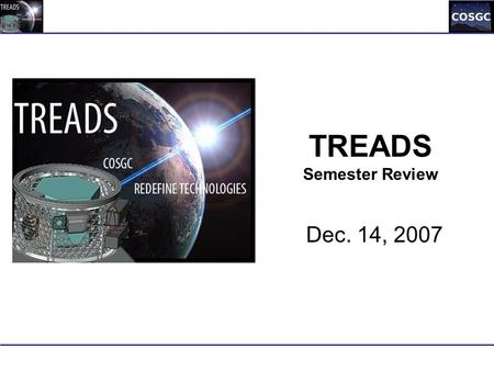 TREADS Semester Review Dec. 14, 2007. Objectives Assess and Communicate Current Design Identify interfaces Approve the System Requirement Specification.