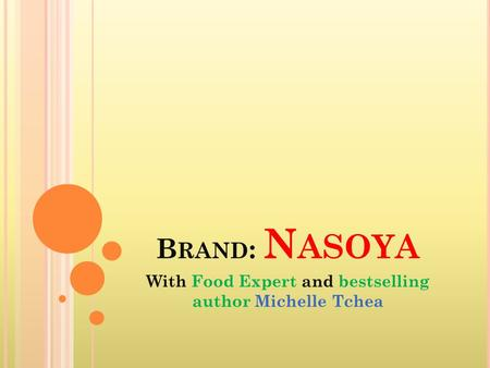 B RAND : N ASOYA With Food Expert and bestselling author Michelle Tchea.