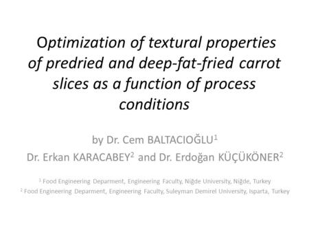 Optimization of textural properties of predried and deep-fat-fried carrot slices as a function of process conditions by Dr. Cem BALTACIOĞLU 1 Dr. Erkan.