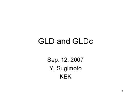 1 GLD and GLDc Sep. 12, 2007 Y. Sugimoto KEK. 2 Compact GLD Option Motivation –GLD and LDC will write a common LoI –The detector design should have common.