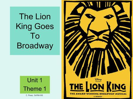 The Lion King Goes To Broadway Unit 1 Theme 1 C. Perez, Griffith MS.