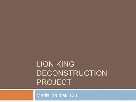 LION KING DECONSTRUCTION PROJECT Media Studies 120.