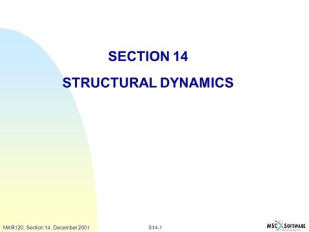 PAT328, Section 3, March 2001MAR120, Lecture 4, March 2001S14-1MAR120, Section 14, December 2001 SECTION 14 STRUCTURAL DYNAMICS.