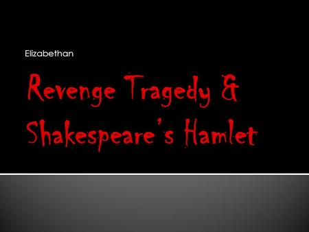 a comparison of hamlet by william shakespeare and the spanish tragedy by thomas kyd The spanish tragedy probably premiered in the mid to late 1580s, while  play  within the play in hamlet to make the actual play seem realistic by contrast.