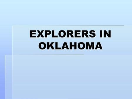 EXPLORERS IN OKLAHOMA. SPAIN  1540-1700…area was just another territory of New Spain…
