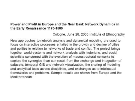Power <strong>and</strong> Profit in Europe <strong>and</strong> the Near East: Network Dynamics in the Early Renaissance 1175-1500 Cologne, June 28, 2005 Institute <strong>of</strong> Ethnography New approaches.