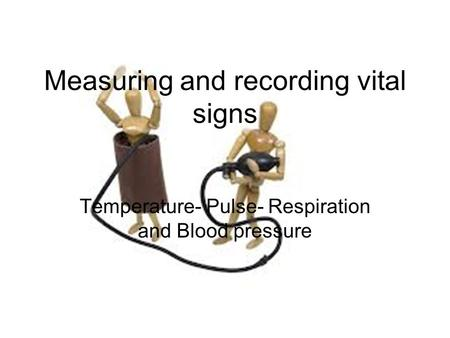 Measuring and recording vital signs Temperature- Pulse- Respiration and Blood pressure.