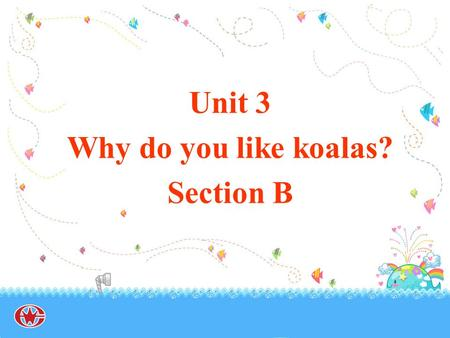 Unit 3 Why do you like koalas? Section B. Who is it ? Guessing game.