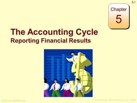 © The McGraw-Hill Companies, Inc., 2008 McGraw-Hill/Irwin 5-1 The Accounting Cycle Reporting Financial Results Chapter 5.