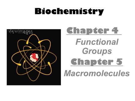 Chapter 4 Functional Groups Chapter 5 Macromolecules