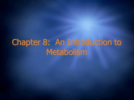 Chapter 8: An Introduction to Metabolism. Metabolism  The sum of all chemical reactions that take place in the organism.  It is the way in which a cell.