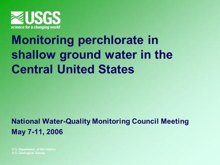U.S. Department of the Interior U.S. Geological Survey Monitoring perchlorate in shallow ground water in the Central United States National Water-Quality.