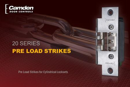 Pre Load Strikes for Cylindrical Locksets 20 SERIES PRE LOAD STRIKES.