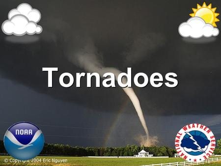 Tornadoes.