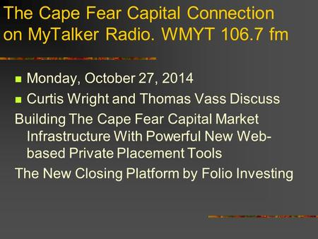 The Cape Fear Capital Connection on MyTalker Radio. WMYT 106.7 fm Monday, October 27, 2014 Curtis Wright and Thomas Vass Discuss Building The Cape Fear.