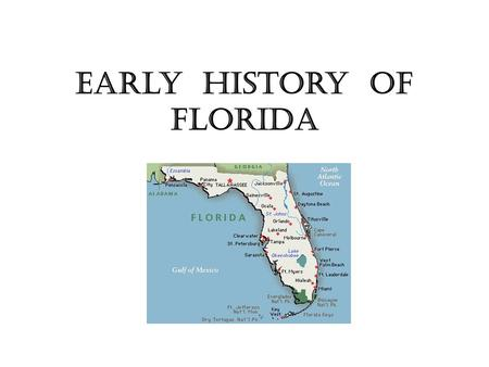 Early History of Florida. In the very beginning… According to anthropologists and historians, the first people to inhibit the land now known as Florida.