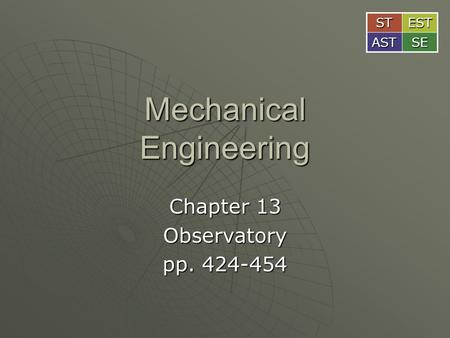 Mechanical Engineering Chapter 13 Observatory pp. 424-454 STEST ASTSE.