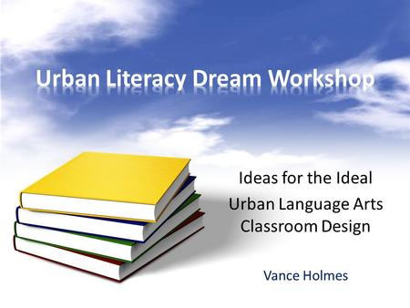 Ideas for the Ideal Urban Language Arts Classroom Design Vance Holmes.