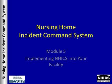 Nursing Home Incident Command System Module 5 Implementing NHICS into Your Facility.