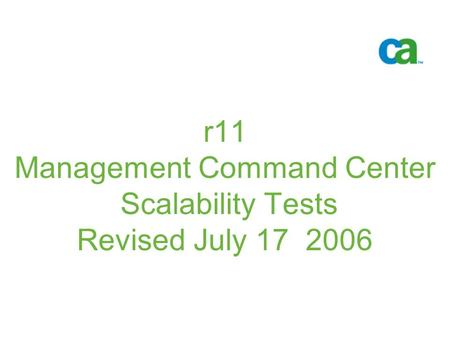R11 Management Command Center Scalability Tests Revised July 17 2006 -