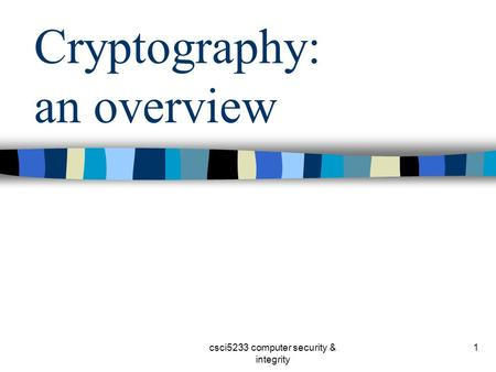 Csci5233 computer security & integrity 1 Cryptography: an overview.