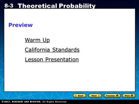 Holt CA Course 1 8-3 Theoretical Probability Warm Up Warm Up California Standards California Standards Lesson Presentation Lesson PresentationPreview.