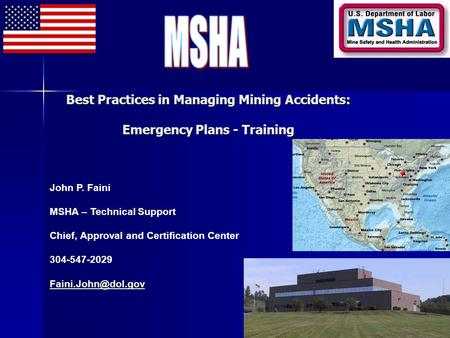 John P. Faini MSHA – Technical Support Chief, Approval and Certification Center 304-547-2029 Best Practices in Managing Mining Accidents: