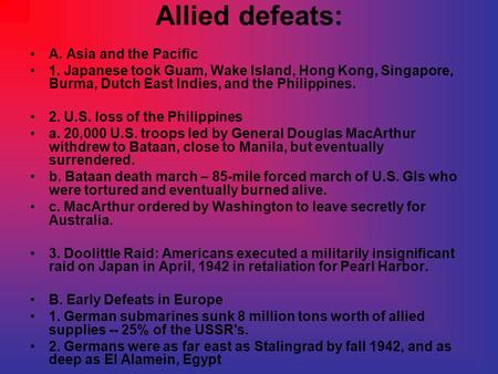Allied defeats: A. Asia and the Pacific 1. Japanese took Guam, Wake Island, Hong Kong, Singapore, Burma, Dutch East Indies, and the Philippines. 2. U.S.