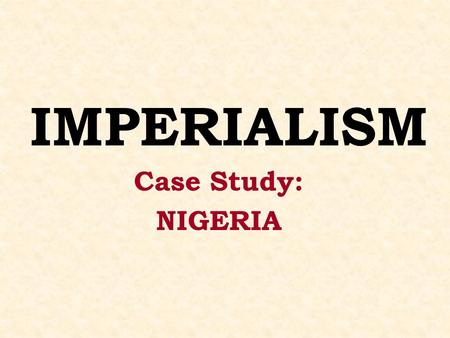 IMPERIALISM Case Study: NIGERIA. 1. How did the British control Nigeria & other British colonies? Allowed Existing Leaders to remain but under British.