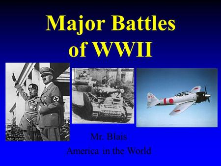 Major Battles of WWII Mr. Blais America in the World.