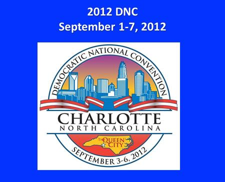 2012 DNC September 1-7, 2012. 2012 Democratic National Convention 5,000 primary and alternate delegates / 30 governors in attendance Total attendance.
