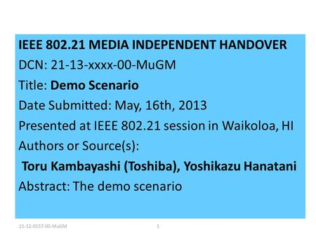 IEEE 802.21 MEDIA INDEPENDENT HANDOVER DCN: 21-13-xxxx-00-MuGM Title: Demo Scenario Date Submitted: May, 16th, 2013 Presented at IEEE 802.21 session in.