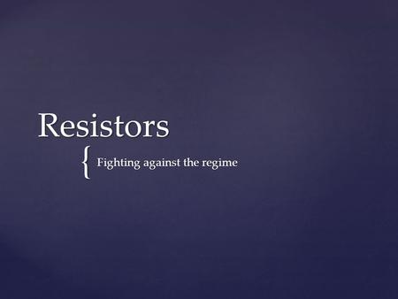 { Resistors Fighting against the regime.  Nazis carried out systematic murder in much of Europe  Silently accepted by millions of bystanders  Organized.
