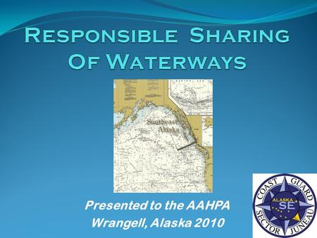 Presented to the AAHPA Wrangell, Alaska 2010. USCG Alaska Organization: MSU Valdez.