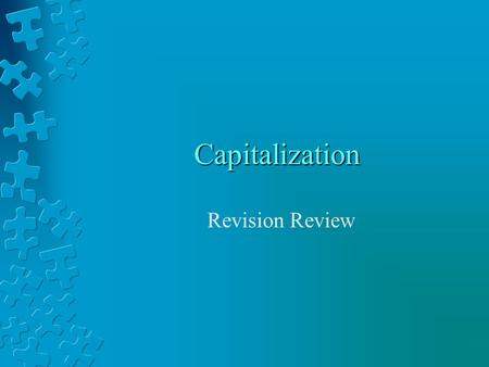 Capitalization Revision Review. Why Do I Capitalize? Capitalization is necessary. Capitals are used to identify things that are proper as well as to start.