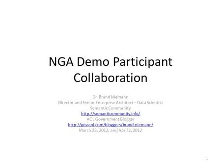 NGA Demo Participant Collaboration Dr. Brand Niemann Director and Senior Enterprise Architect – Data Scientist Semantic Community