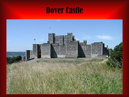 Dover Castle. Backround The Dover Castle is one of the most famous castles in north-west Europe, set high in the cliffs overlooking the English Channel.
