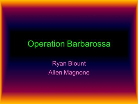 Operation Barbarossa Ryan Blount Allen Magnone. The Advance The three major Axis Powers, Nazi Germany, Fascist Italy and Imperial Japan were part of an.