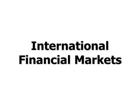 International Financial Markets. © Prentice Hall, 2006International Business 3e Chapter 9 - 2 Chapter Preview Discuss the international capital market.