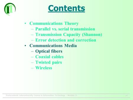 Postacademic Interuniversity Course in Information Technology – Module C1p1 Contents Communications Theory –Parallel vs. serial transmission –Transmission.