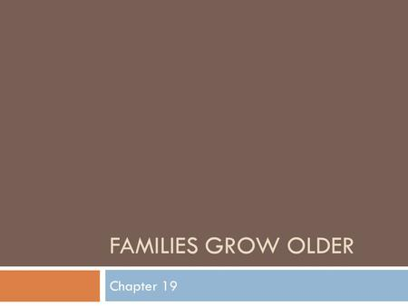 FAMILIES GROW OLDER Chapter 19. Journal  Read the life sketch on p. 429  On your own paper, answer these questions:  Does Vi's day sound like a normal.