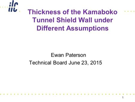 Thickness of the Kamaboko Tunnel Shield Wall under Different Assumptions Ewan Paterson Technical Board June 23, 2015 1.