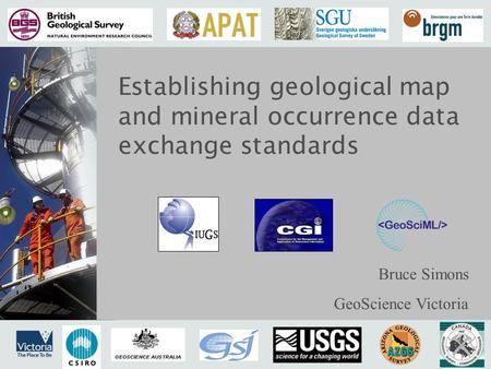 Geoscience data standards Establishing geological map and mineral occurrence data exchange standards Bruce Simons GeoScience Victoria.