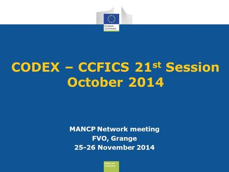 Health and Consumers Health and Consumers CODEX – CCFICS 21 st Session October 2014 MANCP Network meeting FVO, Grange 25-26 November 2014.