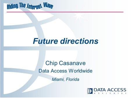 Future directions Chip Casanave Data Access Worldwide Miami, Florida.