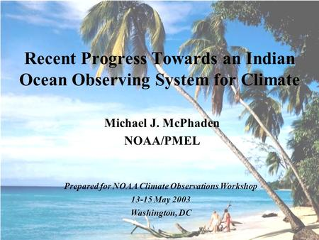 Michael J. McPhaden NOAA/PMEL Recent Progress Towards an Indian Ocean Observing System for Climate Prepared for NOAA Climate Observations Workshop 13-15.