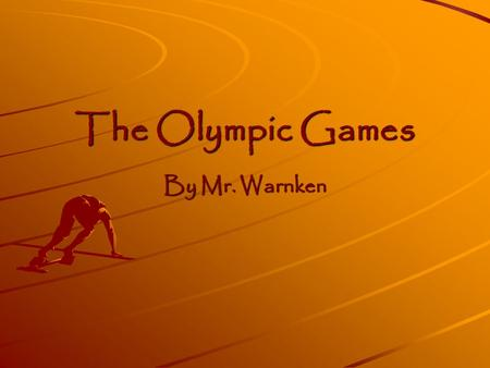 The Olympic Games By Mr. Warnken. The Ancient Games The Ancient Games were held every four years as a religious festival to honor Zeus. Olympia, a city.